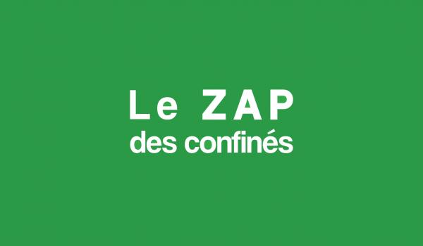 Le Zap des confinés